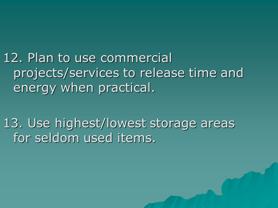 12. Plan to use commercial projects/services to release time and energy when practical.