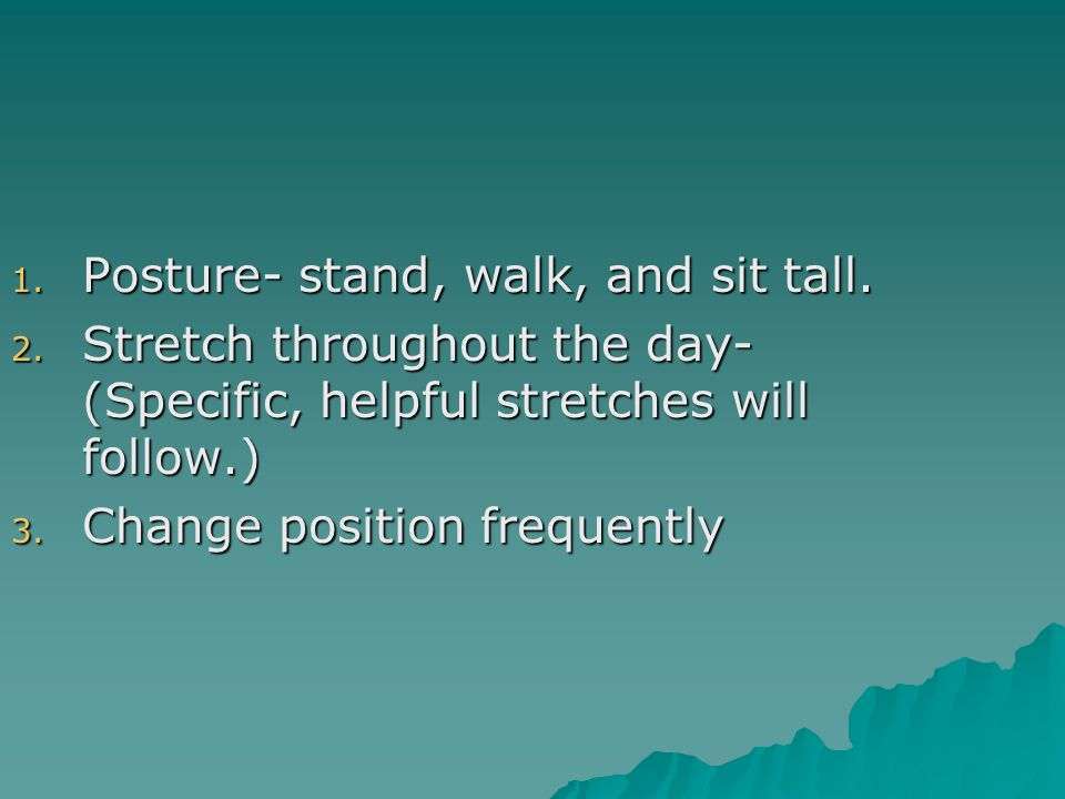 1. Posture- stand, walk, and sit tall. 2.