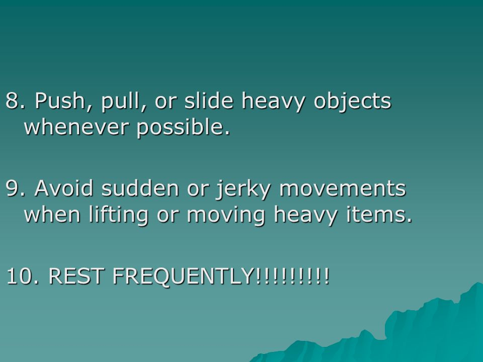 8. Push, pull, or slide heavy objects whenever possible.