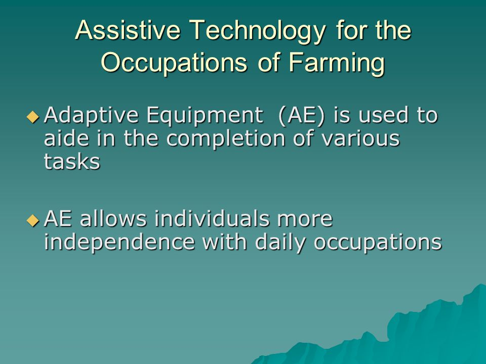 Adaptive Equipment Options for Farming  PVC pipe attachments  Ergonomic Handles  Built up handles  Added weight to handles  Canopies for tractors  Tractor lifts