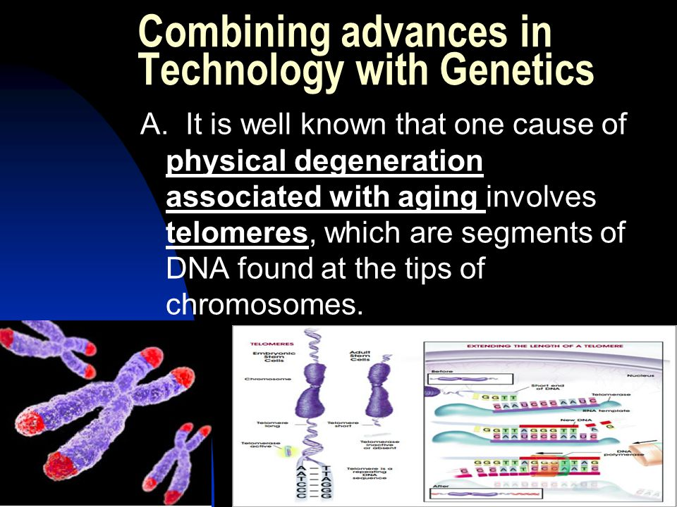 Combining advances in Technology with Genetics A.