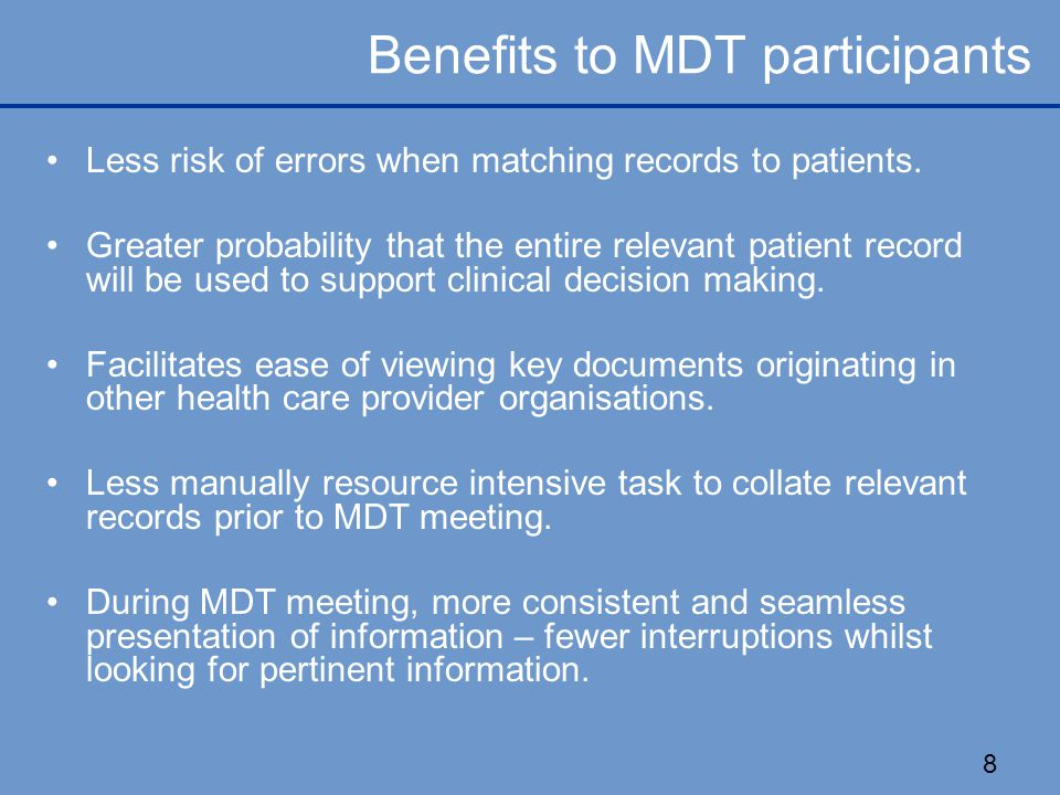 8 Benefits to MDT participants Less risk of errors when matching records to patients.