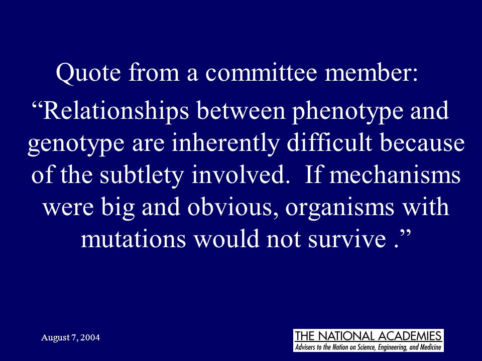 "August 7, 2004 Quote from a committee member: ""Relationships between phenotype and genotype are inherently difficult because of the subtlety involved."