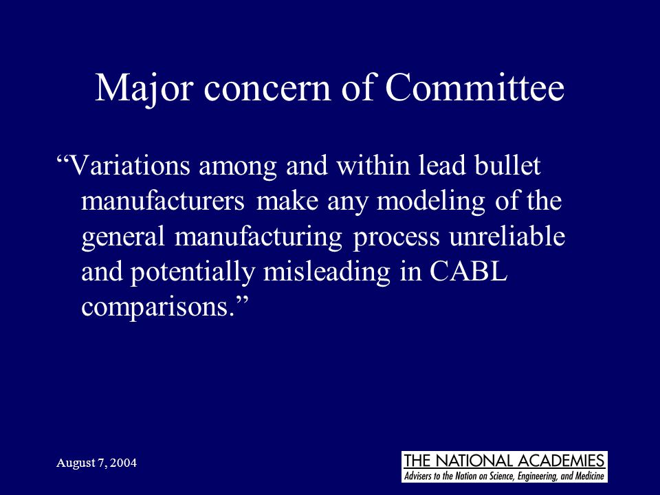 "August 7, 2004 Major concern of Committee ""Variations among and within lead bullet manufacturers make any modeling of the general manufacturing proces"