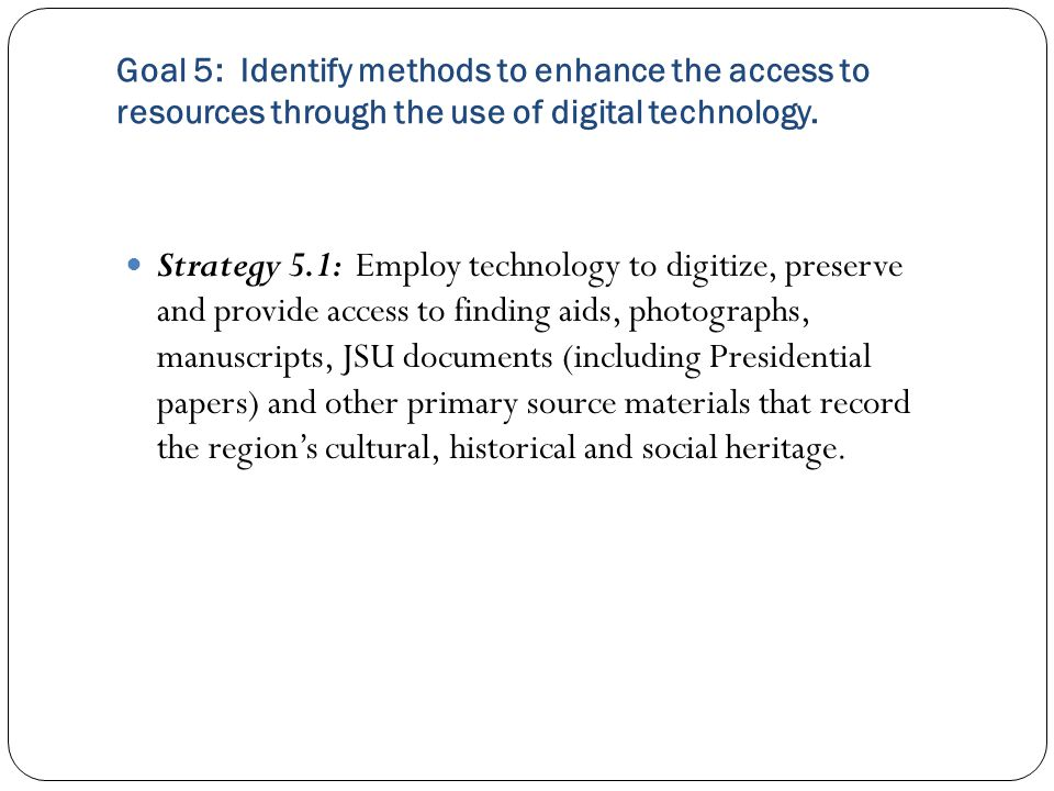 Goal 5: Identify methods to enhance the access to resources through the use of digital technology.