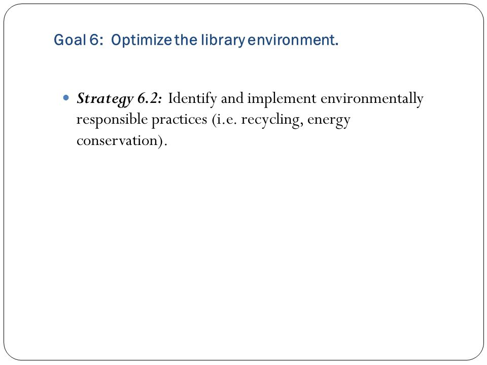 Goal 6: Optimize the library environment.