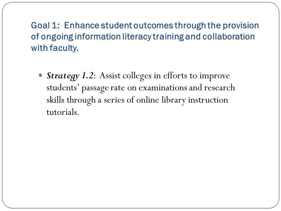 Goal 1: Enhance student outcomes through the provision of ongoing information literacy training and collaboration with faculty.