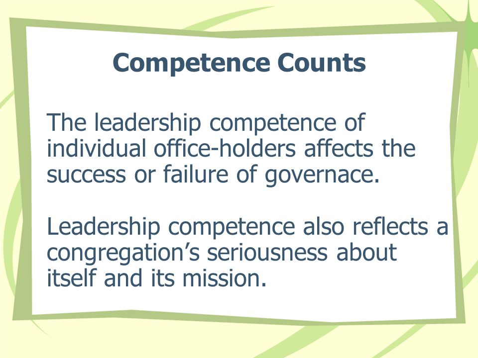 Competence Counts The leadership competence of individual office-holders affects the success or failure of governace.
