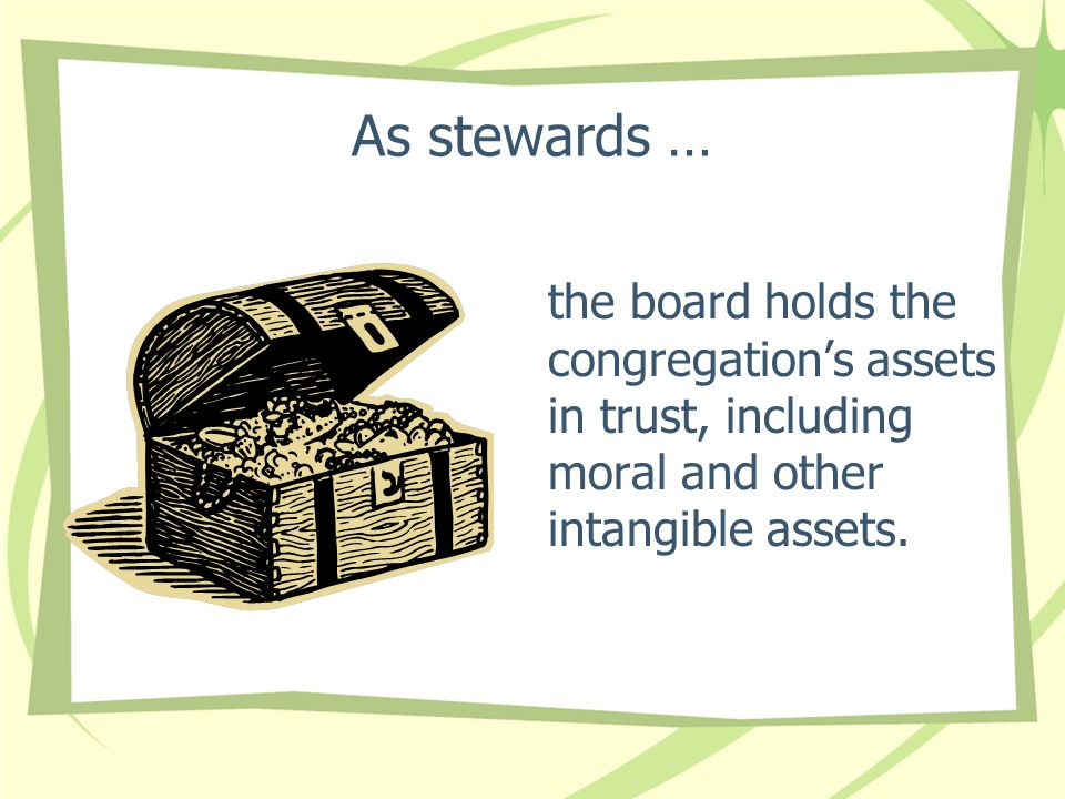 As stewards … the board holds the congregation's assets in trust, including moral and other intangible assets.