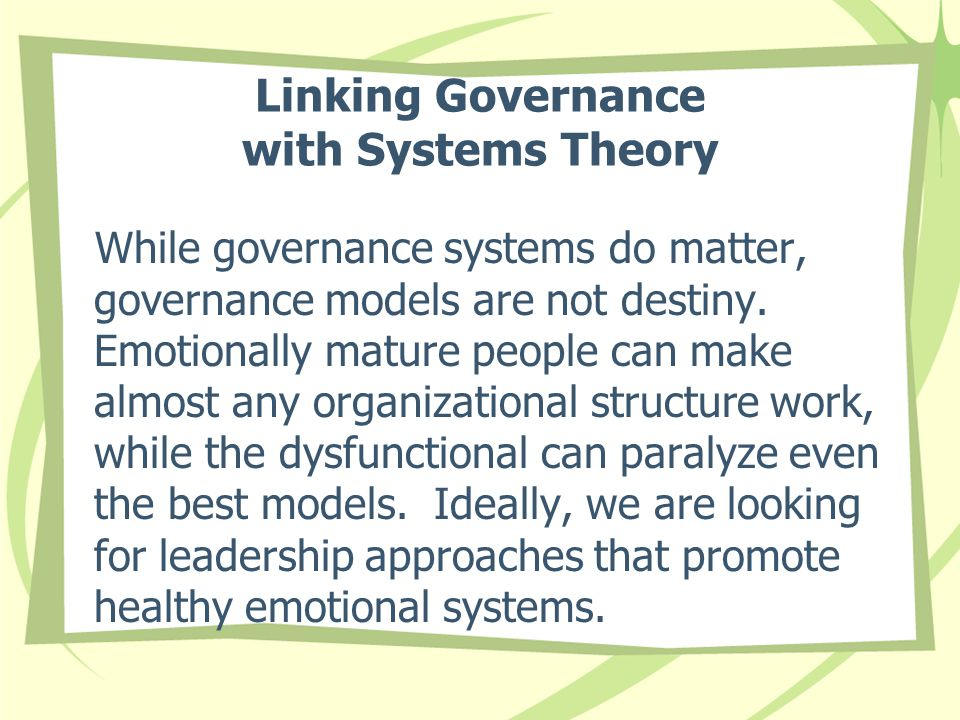 Linking Governance with Systems Theory While governance systems do matter, governance models are not destiny.