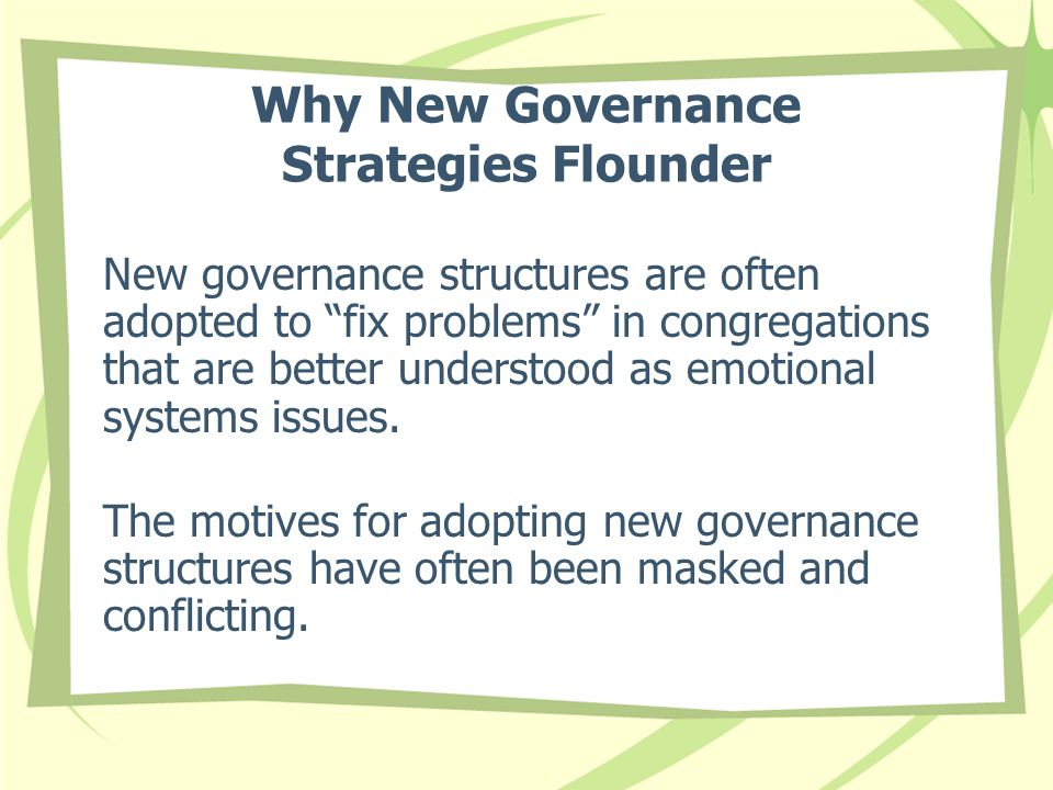 Why New Governance Strategies Flounder New governance structures are often adopted to fix problems in congregations that are better understood as emotional systems issues.