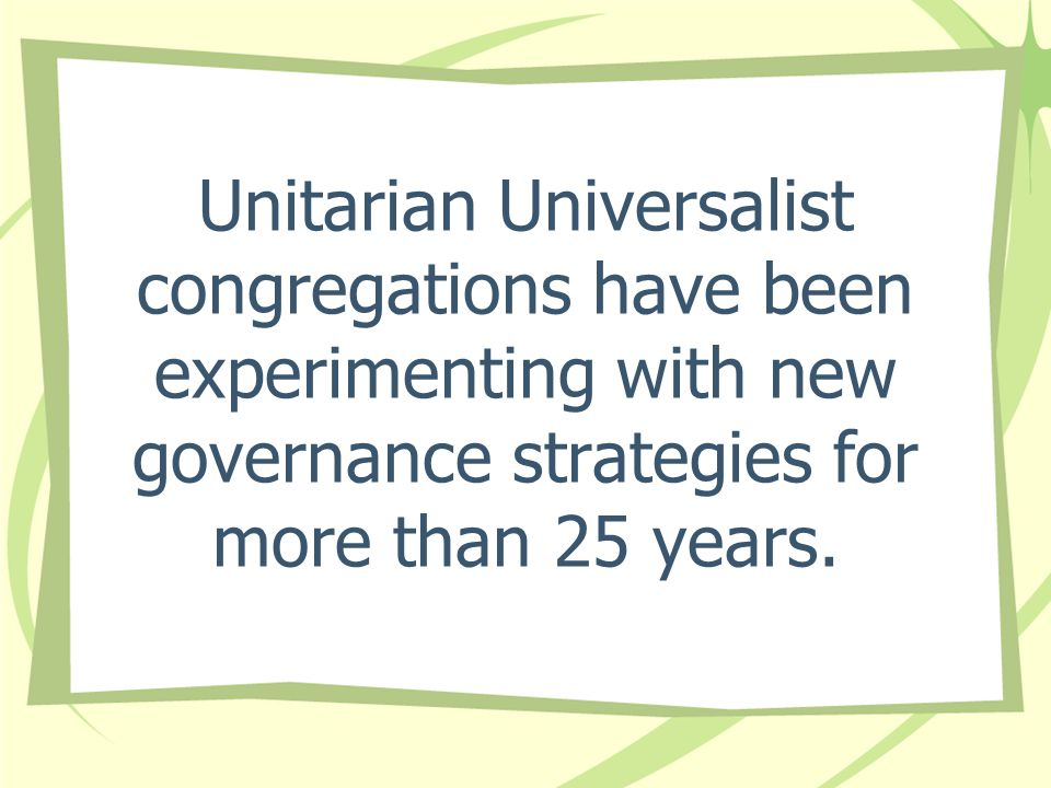 Unitarian Universalist congregations have been experimenting with new governance strategies for more than 25 years.