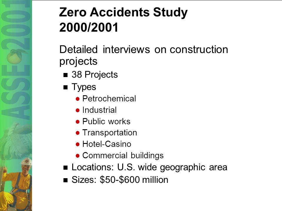 15 Zero Accidents Study 2000/2001 Methodology – two studies Large construction firms Large construction projects Survey of 400 largest construction firms in the U.S.