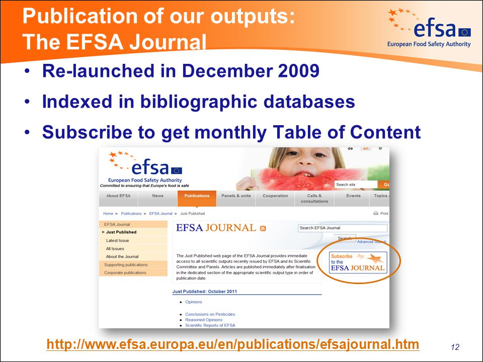 Publication of our outputs: The EFSA Journal Re-launched in December 2009 Indexed in bibliographic databases Subscribe to get monthly Table of Content