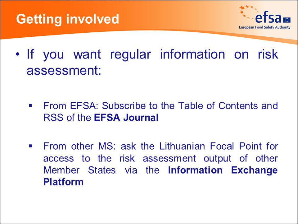 Getting involved If you want regular information on risk assessment:  From EFSA: Subscribe to the Table of Contents and RSS of the EFSA Journal  Fro