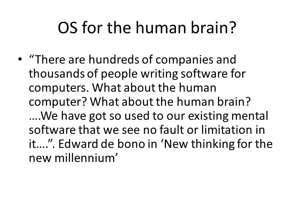 """OS for the human brain? """"There are hundreds of companies and thousands of people writing software for computers. What about the human computer? What a"""