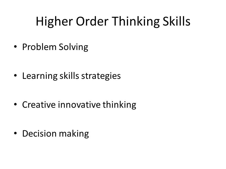 Higher Order Thinking Skills Problem Solving Learning skills strategies Creative innovative thinking Decision making