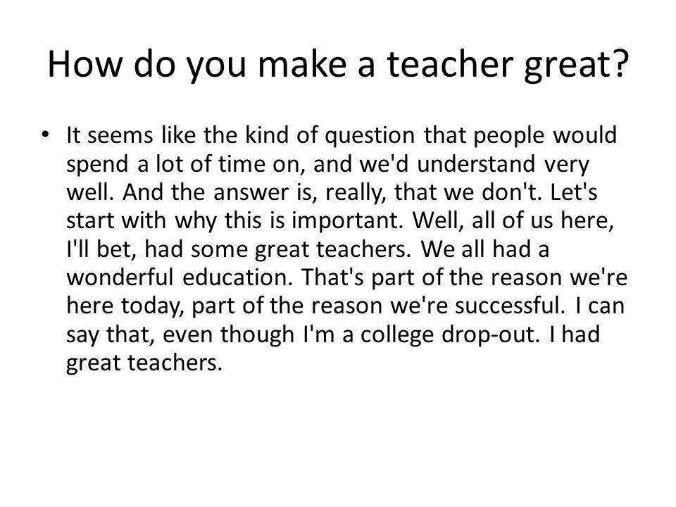 How do you make a teacher great.