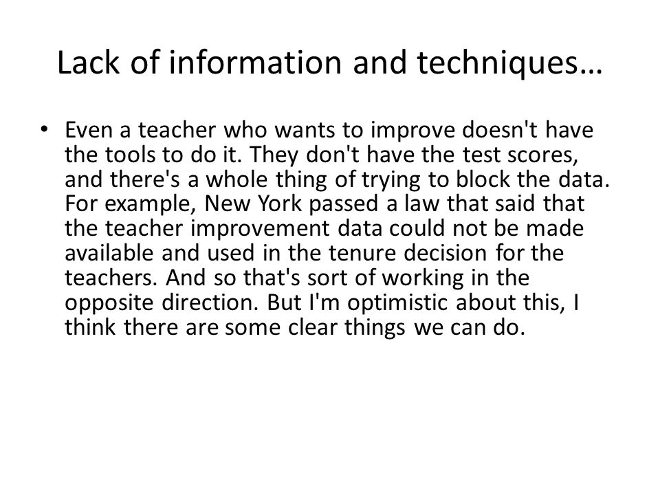 Lack of information and techniques… Even a teacher who wants to improve doesn't have the tools to do it. They don't have the test scores, and there's
