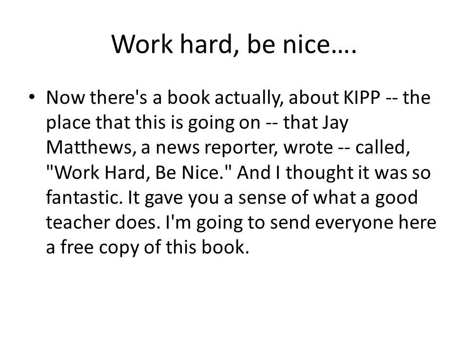 Work hard, be nice….
