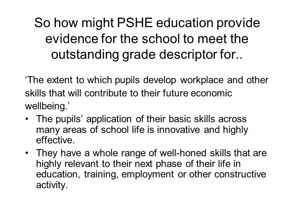 PSHE education evidence (cont) They are aspirational, know precisely what they need to do and are determined to succeed.
