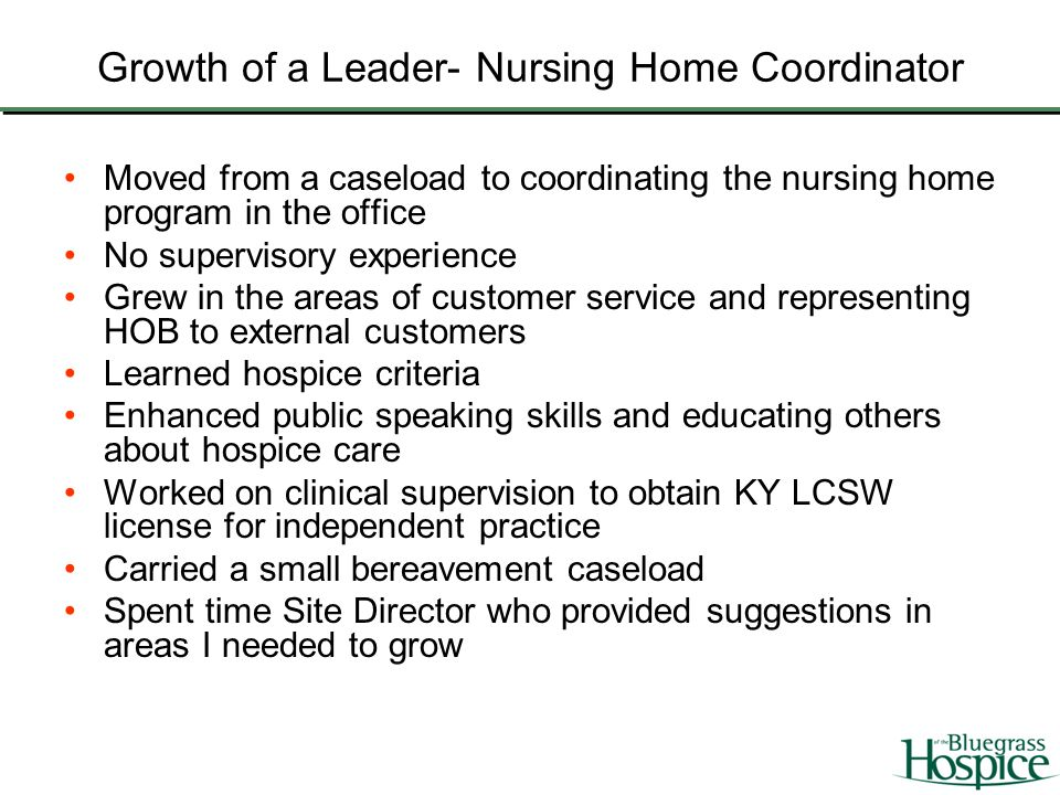 Growth of a Leader- Nursing Home Coordinator Moved from a caseload to coordinating the nursing home program in the office No supervisory experience Gr