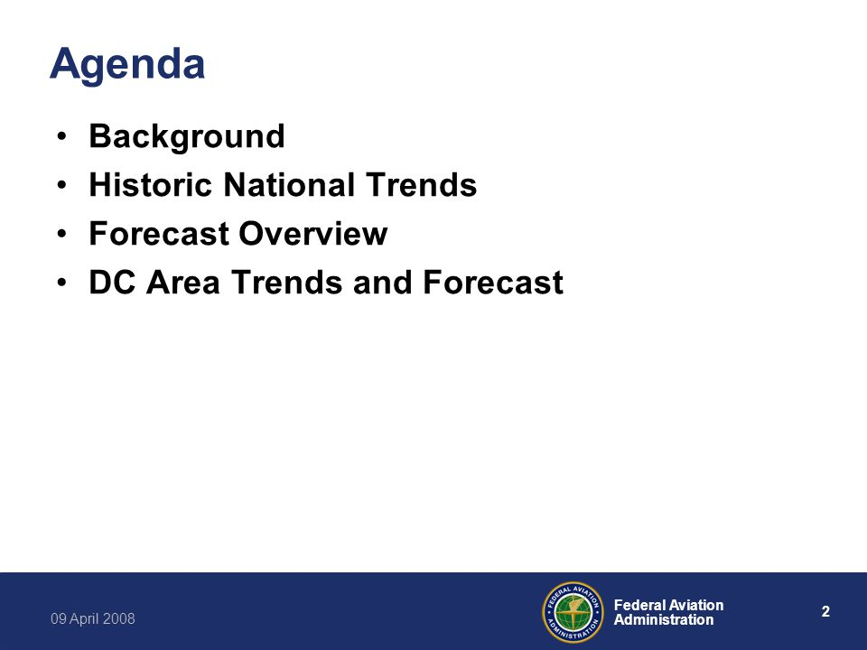 2 Federal Aviation Administration 09 April 2008 Agenda Background Historic National Trends Forecast Overview DC Area Trends and Forecast