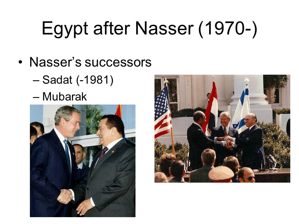 Egypt after Nasser (1970-) Nasser's successors –Sadat (-1981) –Mubarak