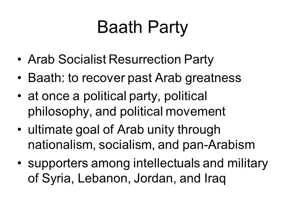 Baath Party Arab Socialist Resurrection Party Baath: to recover past Arab greatness at once a political party, political philosophy, and political mov