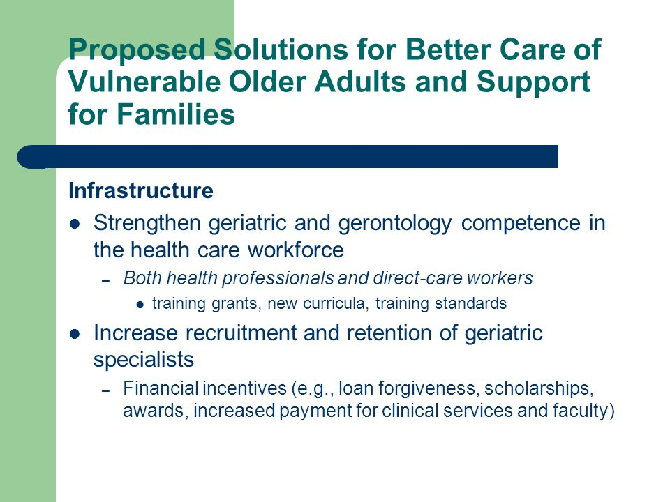 Proposed Solutions for Better Care of Vulnerable Older Adults and Support for Families Infrastructure Strengthen geriatric and gerontology competence