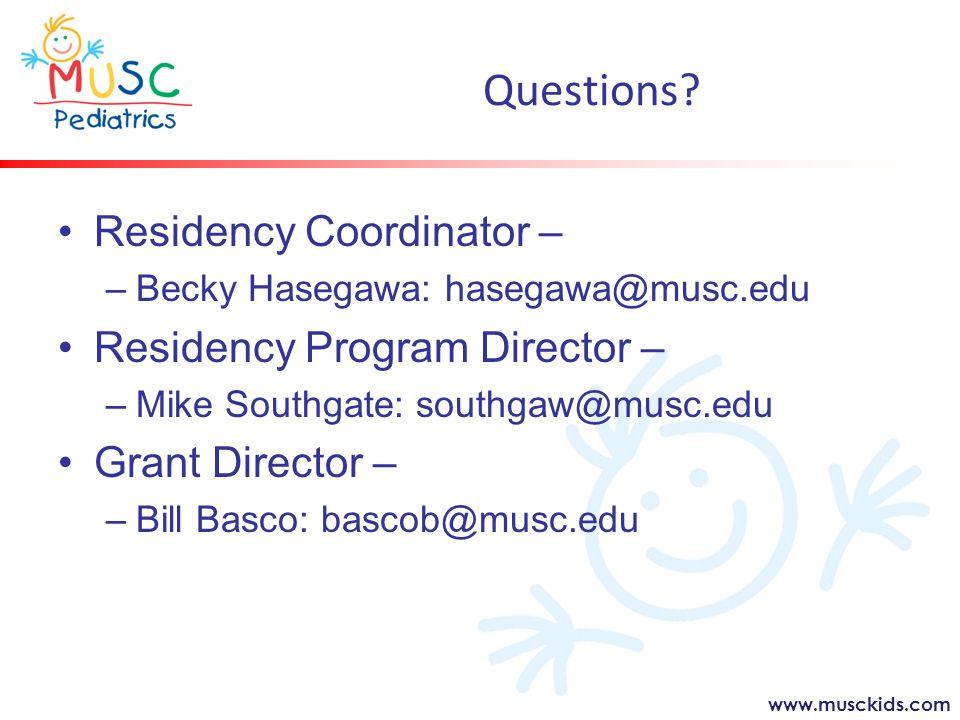 www.musckids.com Questions? Residency Coordinator – – –Becky Hasegawa: hasegawa@musc.edu Residency Program Director – – –Mike Southgate: southgaw@musc