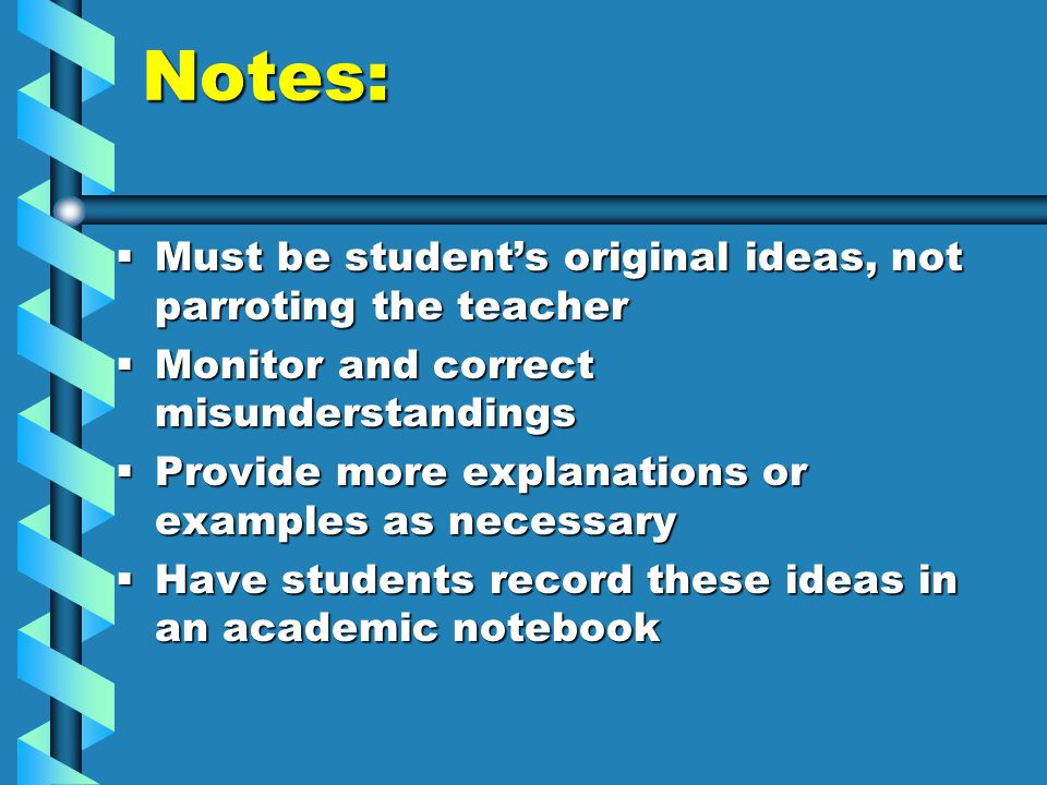 Notes:  Must be student's original ideas, not parroting the teacher  Monitor and correct misunderstandings  Provide more explanations or examples a