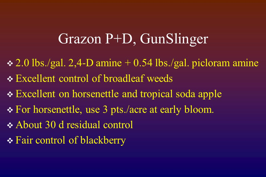 Grazon P+D, GunSlinger  2.0 lbs./gal. 2,4-D amine + 0.54 lbs./gal.