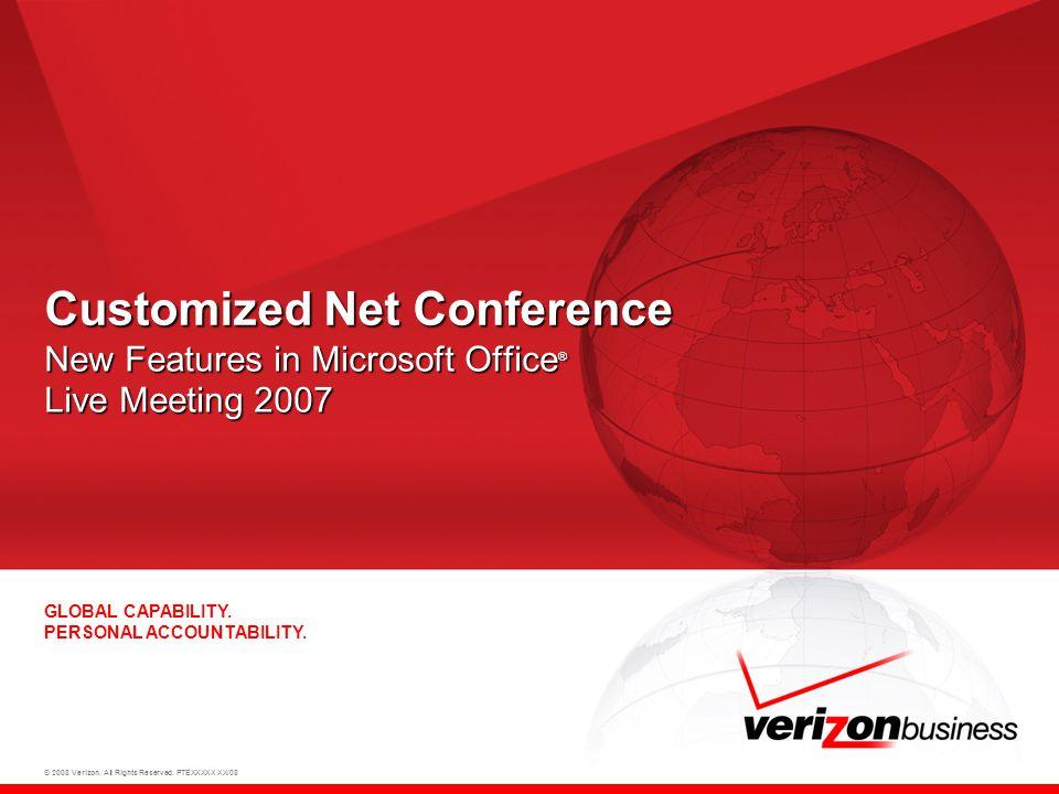 © 2008 Verizon. All Rights Reserved. PTEXXXXX XX/08 GLOBAL CAPABILITY.