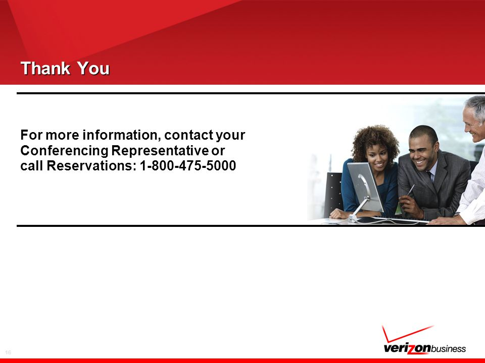 16 Thank You For more information, contact your Conferencing Representative or call Reservations: 1-800-475-5000
