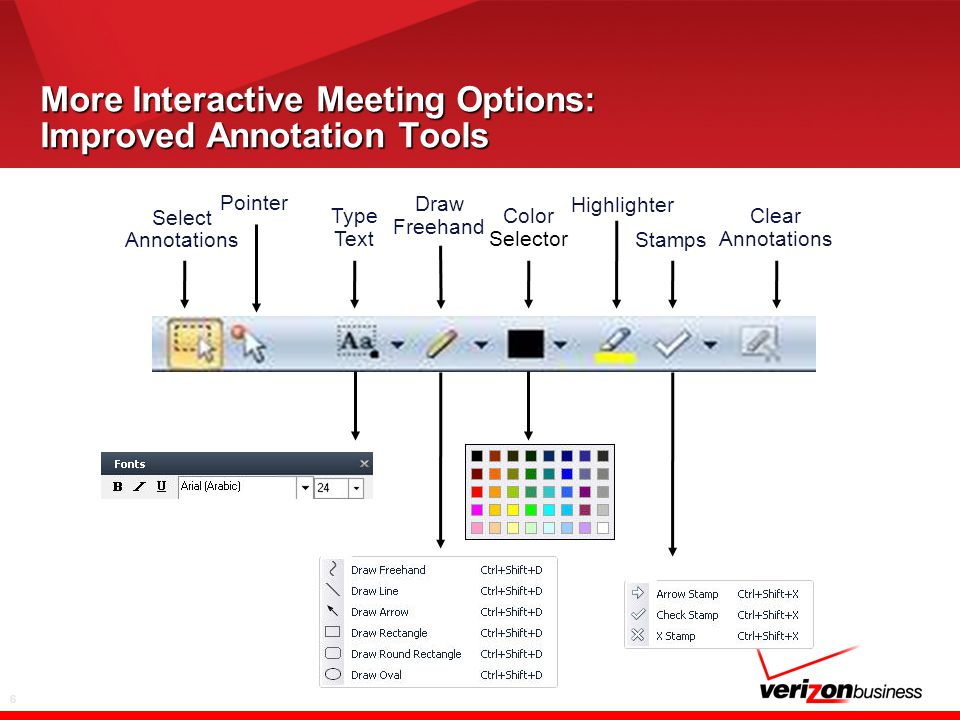 6 More Interactive Meeting Options: Improved Annotation Tools Select Annotations Type Text Pointer Draw Freehand Highlighter Stamps Color Selector Cle
