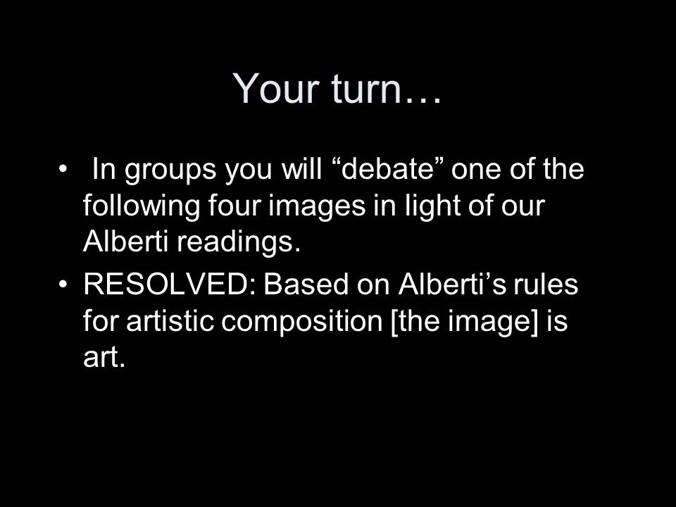 "Your turn… In groups you will ""debate"" one of the following four images in light of our Alberti readings. RESOLVED: Based on Alberti's rules for artis"