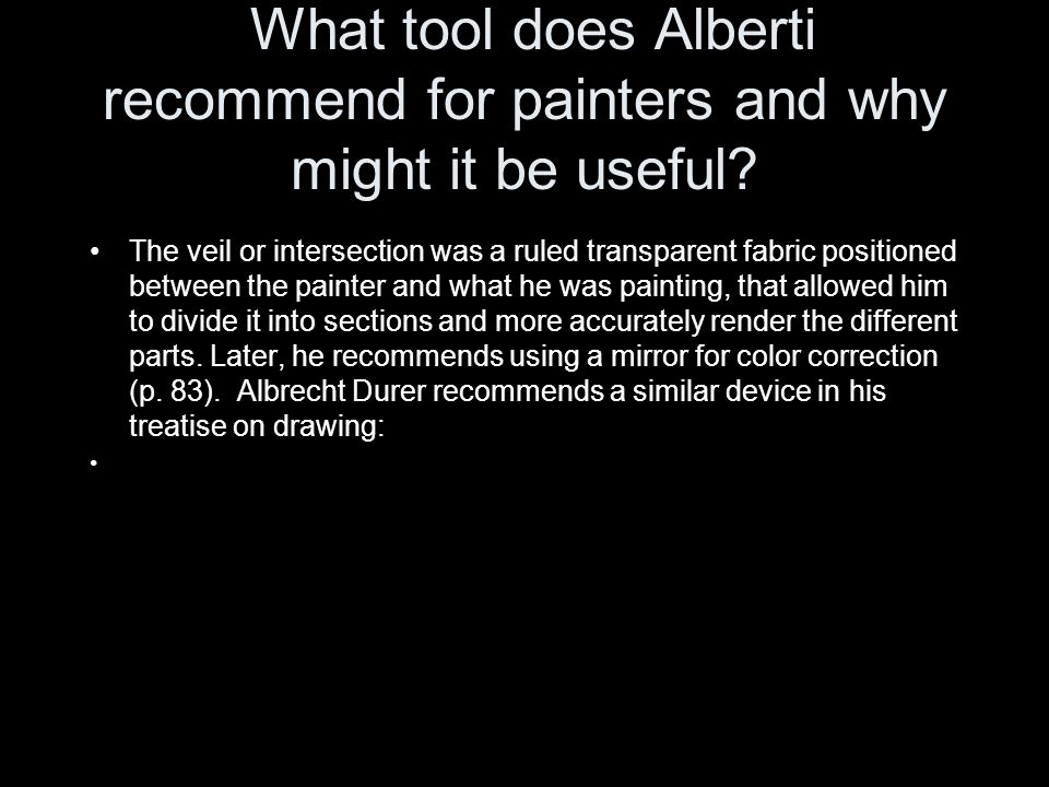 What tool does Alberti recommend for painters and why might it be useful? The veil or intersection was a ruled transparent fabric positioned between t