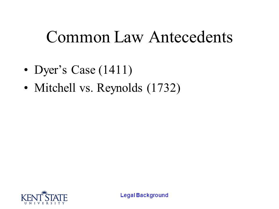Legal Background Common Law Antecedents Dyer's Case (1411) Mitchell vs. Reynolds (1732)