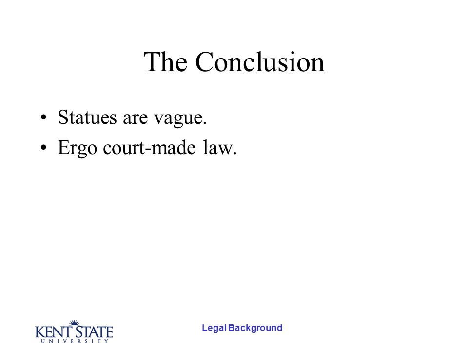 Legal Background The Conclusion Statues are vague. Ergo court-made law.