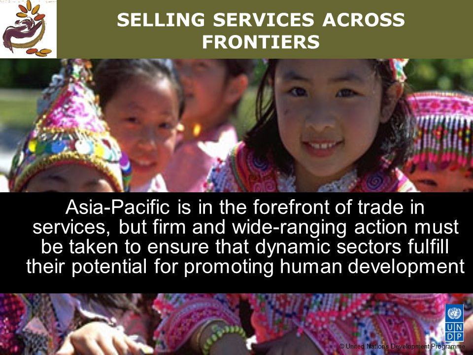 © United Nations Development Programme SELLING SERVICES ACROSS FRONTIERS Asia-Pacific is in the forefront of trade in services, but firm and wide-rang