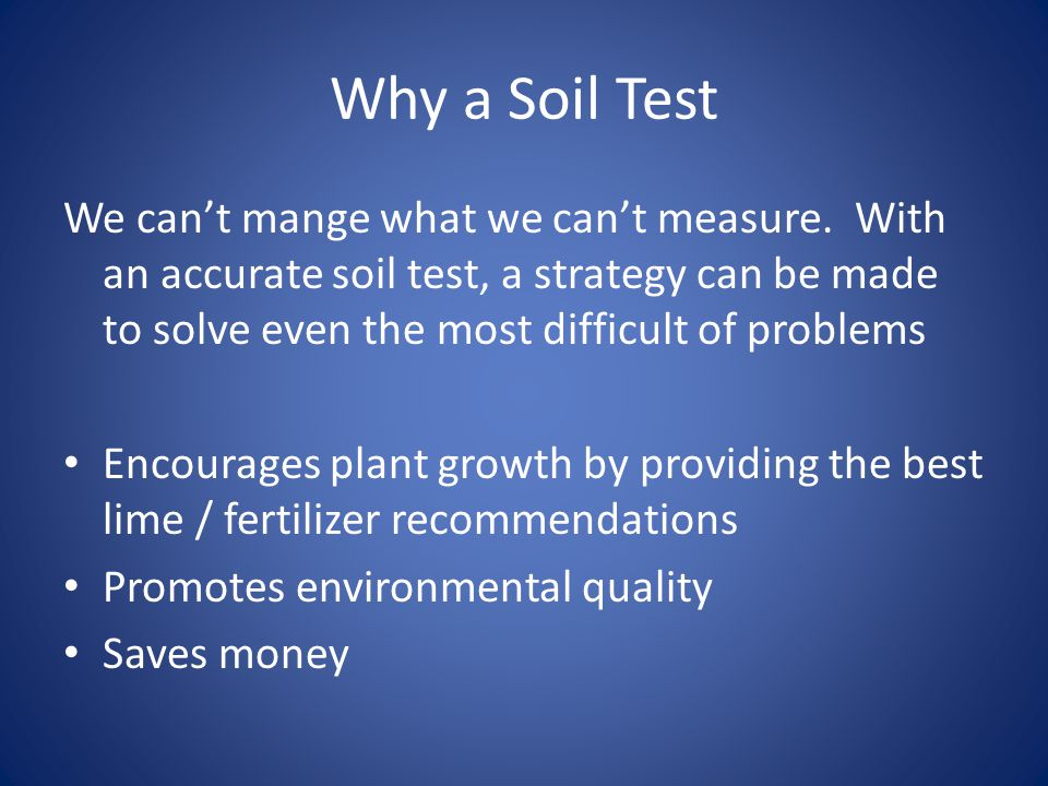 Why a Soil Test We can't mange what we can't measure.