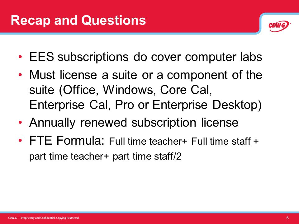 Recap and Questions EES subscriptions do cover computer labs Must license a suite or a component of the suite (Office, Windows, Core Cal, Enterprise Cal, Pro or Enterprise Desktop) Annually renewed subscription license FTE Formula: Full time teacher+ Full time staff + part time teacher+ part time staff/2 6