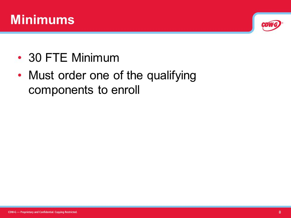 Minimums 30 FTE Minimum Must order one of the qualifying components to enroll 8