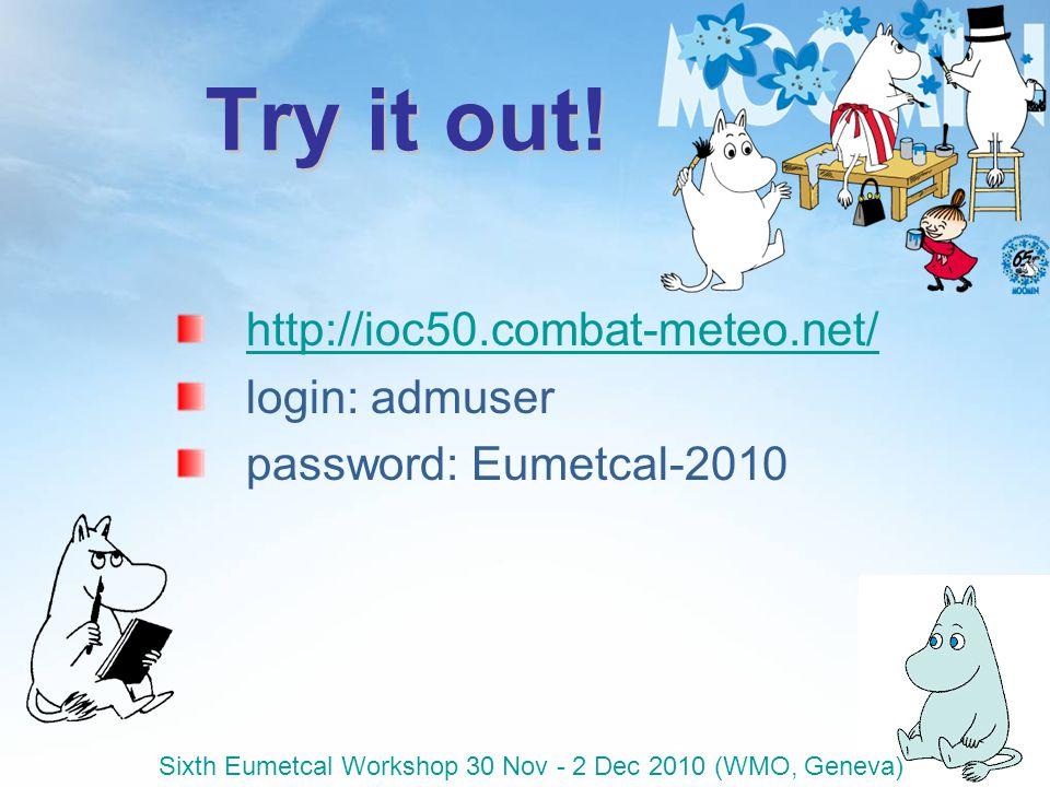Sixth Eumetcal Workshop 30 Nov - 2 Dec 2010 (WMO, Geneva) Try it out! http://ioc50.combat-meteo.net/ login: admuser password: Eumetcal-2010