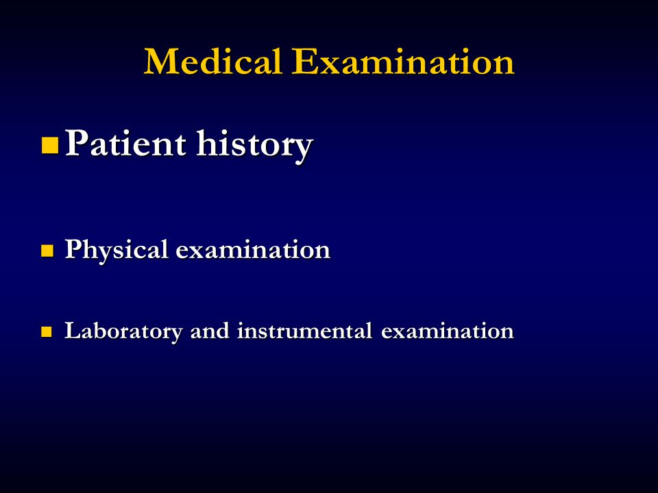 Medical Examination Patient history Patient history Physical examination Physical examination Laboratory and instrumental examination Laboratory and instrumental examination