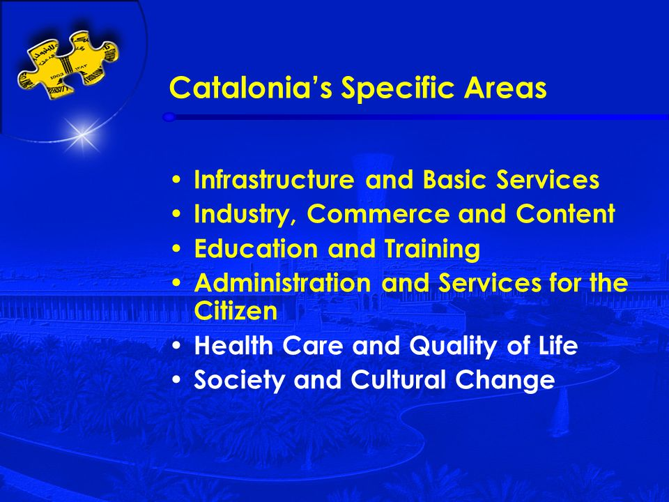 Catalonia's Specific Areas Infrastructure and Basic Services Industry, Commerce and Content Education and Training Administration and Services for the Citizen Health Care and Quality of Life Society and Cultural Change