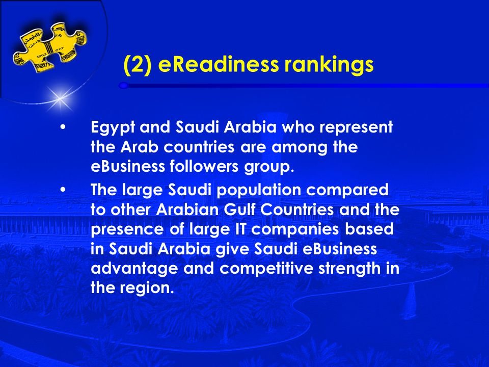 (2) eReadiness rankings Egypt and Saudi Arabia who represent the Arab countries are among the eBusiness followers group.