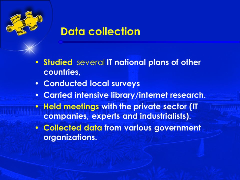 Data collection Studied several IT national plans of other countries, Conducted local surveys Carried intensive library/internet research.