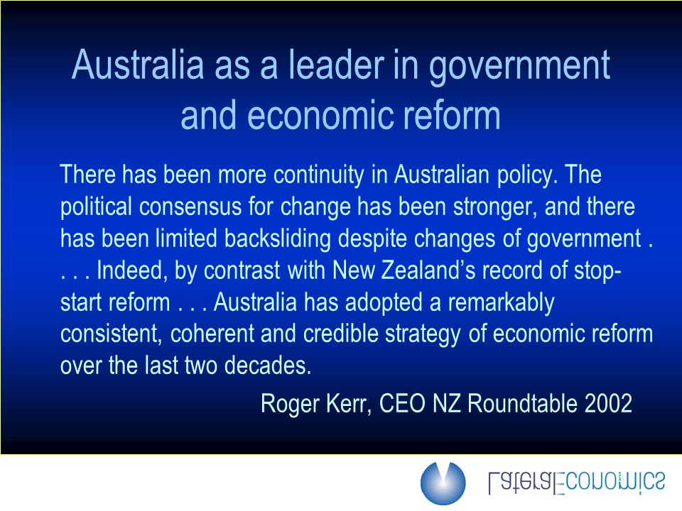 8 There has been more continuity in Australian policy. The political consensus for change has been stronger, and there has been limited backsliding de